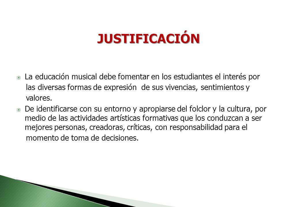 JUSTIFICACIÓN La educación musical debe fomentar en los estudiantes el interés por.