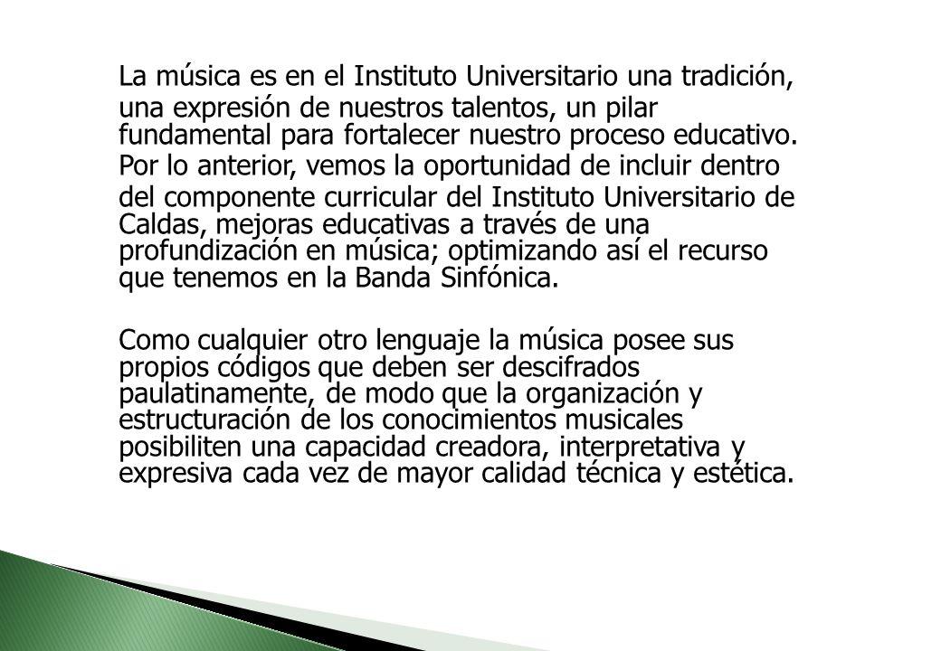 La música es en el Instituto Universitario una tradición, una expresión de nuestros talentos, un pilar fundamental para fortalecer nuestro proceso educativo.