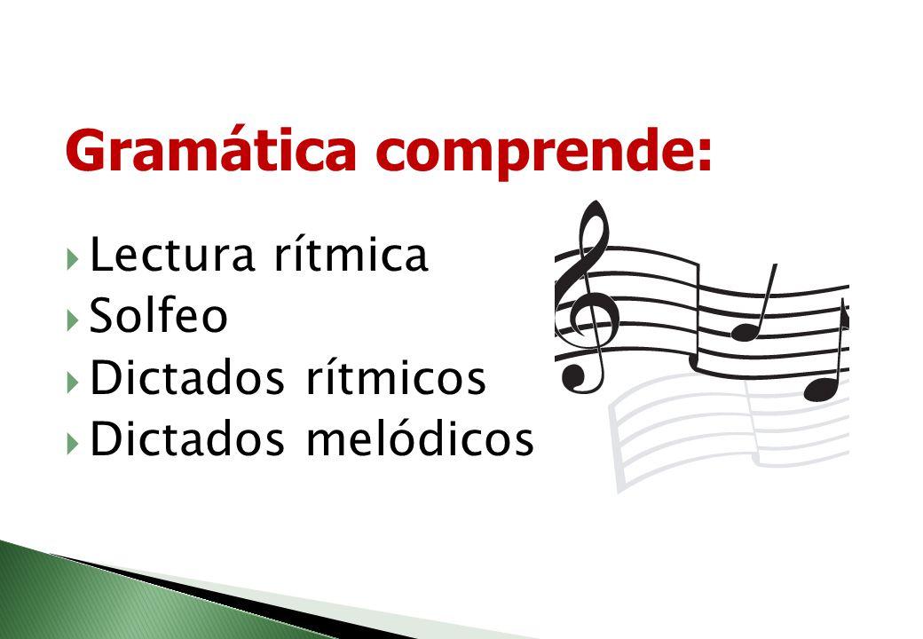 Gramática comprende: Lectura rítmica Solfeo Dictados rítmicos