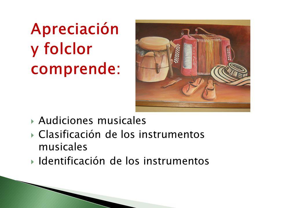 Apreciación y folclor comprende: Audiciones musicales