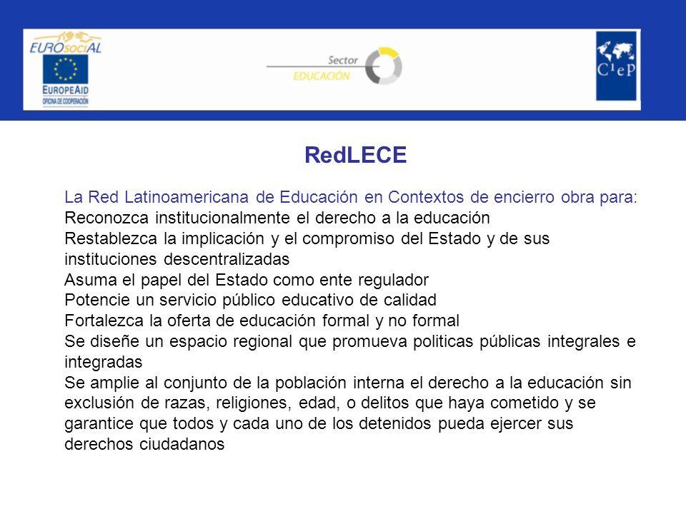 RedLECE La Red Latinoamericana de Educación en Contextos de encierro obra para: Reconozca institucionalmente el derecho a la educación.