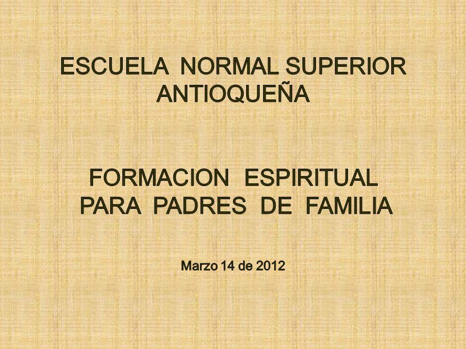 ESCUELA NORMAL SUPERIOR ANTIOQUEÑA FORMACION ESPIRITUAL PARA PADRES DE FAMILIA