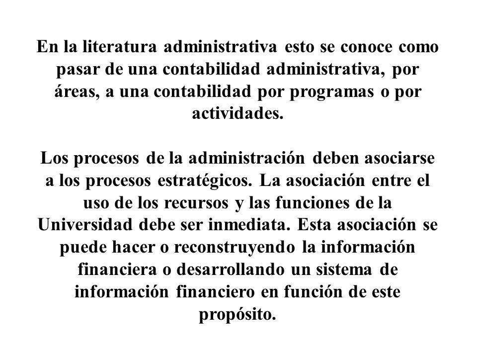 En la literatura administrativa esto se conoce como pasar de una contabilidad administrativa, por áreas, a una contabilidad por programas o por actividades.