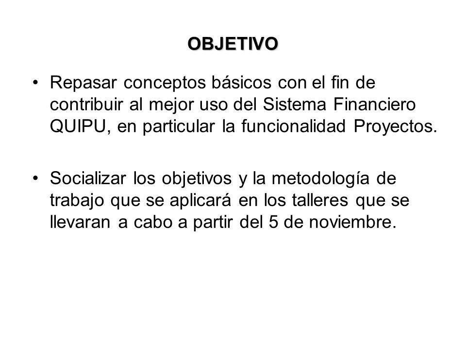 OBJETIVO Repasar conceptos básicos con el fin de contribuir al mejor uso del Sistema Financiero QUIPU, en particular la funcionalidad Proyectos.