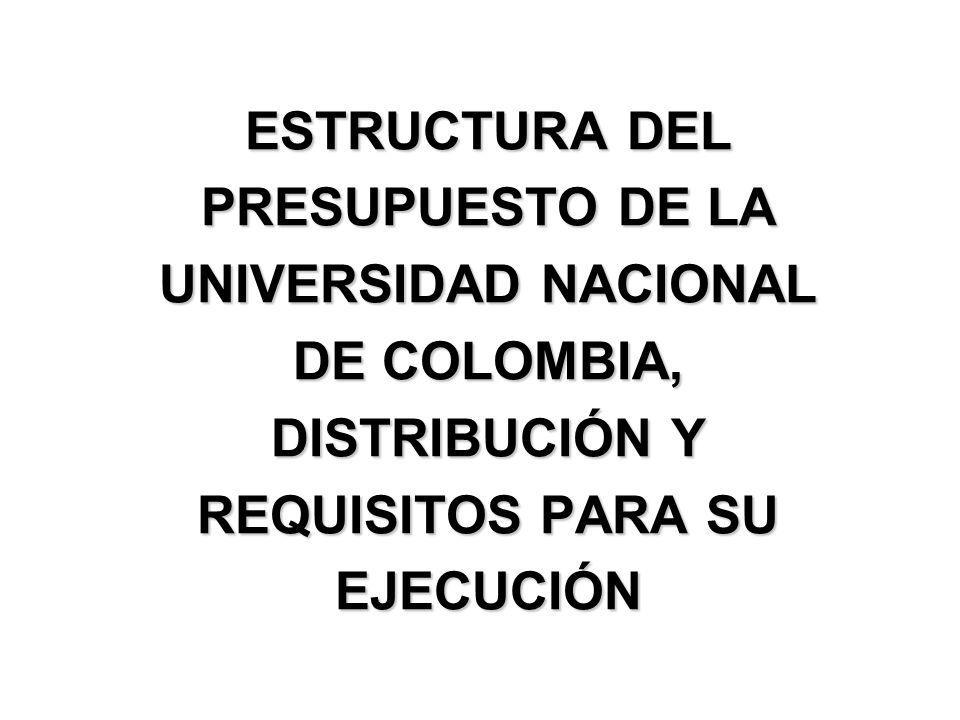 ESTRUCTURA DEL PRESUPUESTO DE LA UNIVERSIDAD NACIONAL DE COLOMBIA, DISTRIBUCIÓN Y REQUISITOS PARA SU EJECUCIÓN
