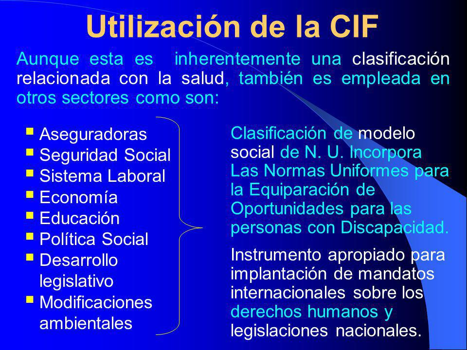 Utilización de la CIF Aunque esta es inherentemente una clasificación relacionada con la salud, también es empleada en otros sectores como son:
