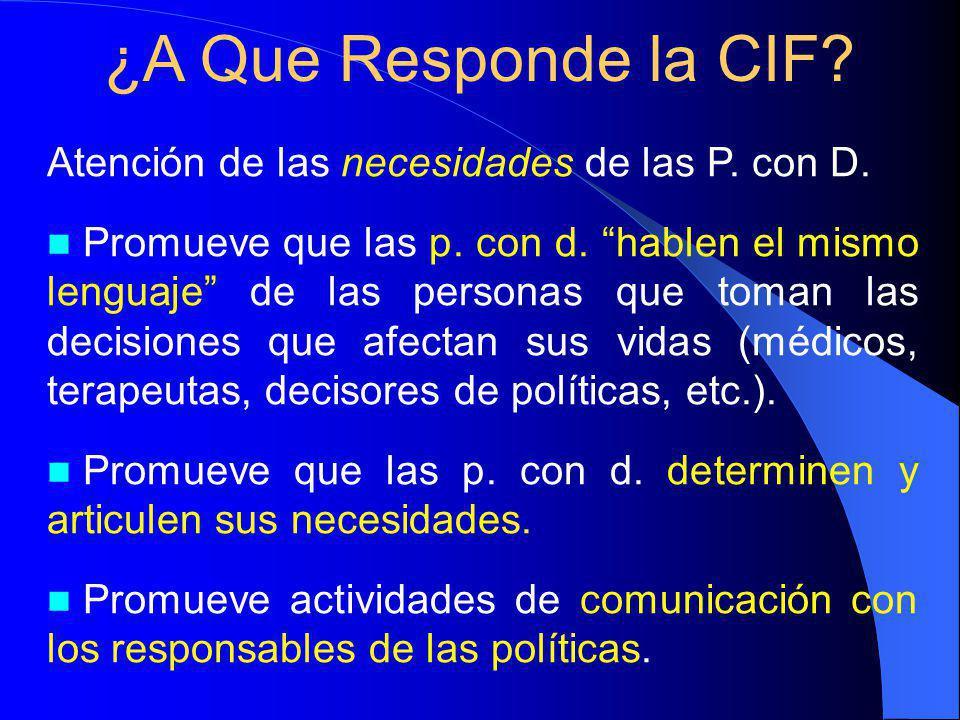 ¿A Que Responde la CIF Atención de las necesidades de las P. con D.