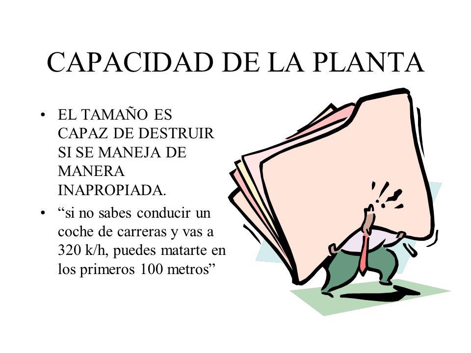 CAPACIDAD DE LA PLANTA EL TAMAÑO ES CAPAZ DE DESTRUIR SI SE MANEJA DE MANERA INAPROPIADA.