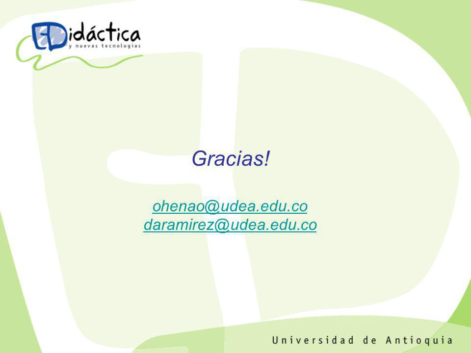Gracias! ohenao@udea.edu.co daramirez@udea.edu.co