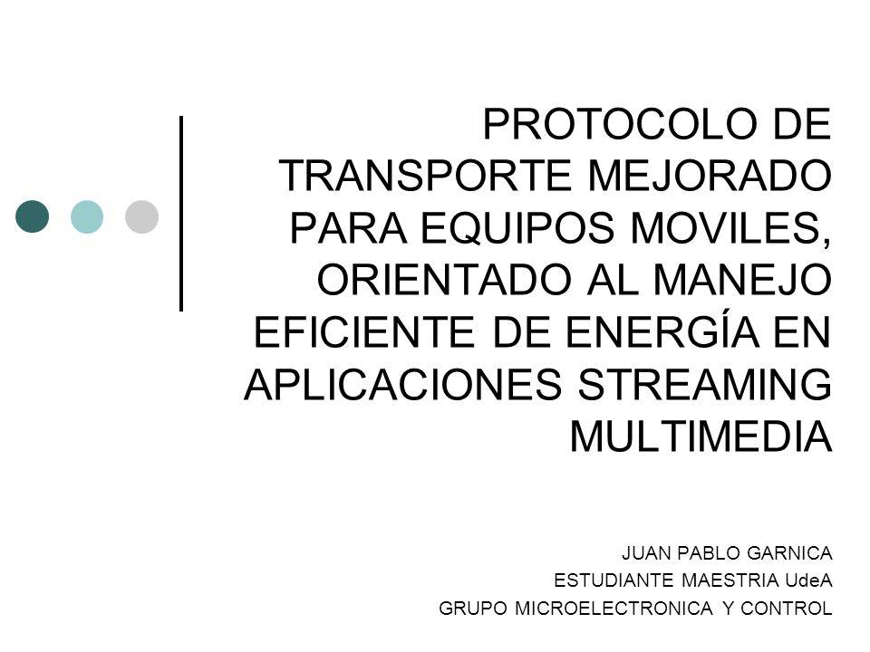 PROTOCOLO DE TRANSPORTE MEJORADO PARA EQUIPOS MOVILES, ORIENTADO AL MANEJO EFICIENTE DE ENERGÍA EN APLICACIONES STREAMING MULTIMEDIA