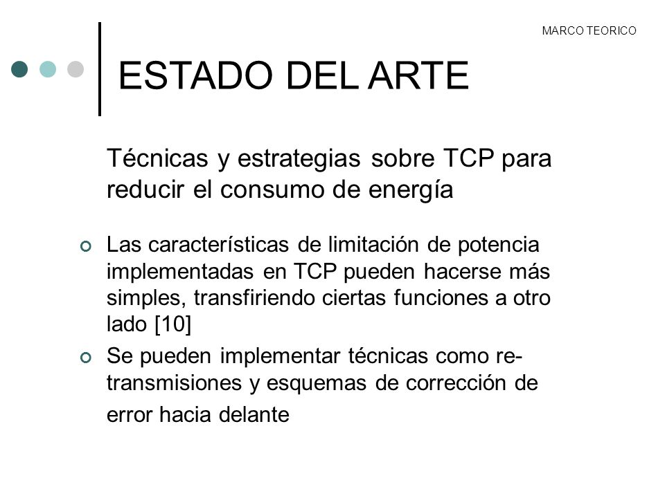 MARCO TEORICO ESTADO DEL ARTE. Técnicas y estrategias sobre TCP para reducir el consumo de energía.