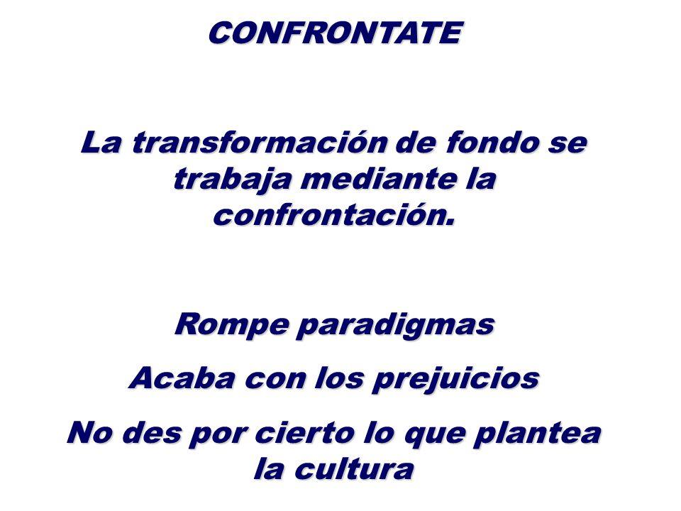 La transformación de fondo se trabaja mediante la confrontación.