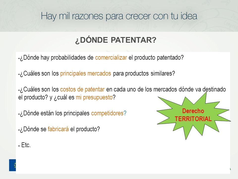¿DÓNDE PATENTAR ¿Dónde hay probabilidades de comercializar el producto patentado ¿Cuáles son los principales mercados para productos similares