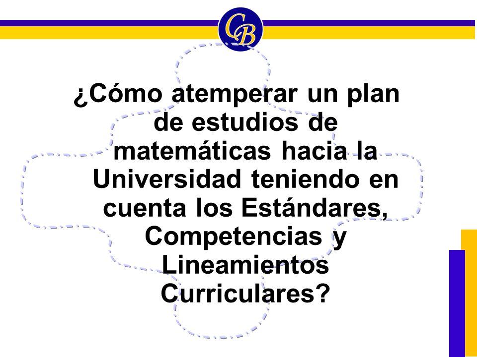 ¿Cómo atemperar un plan de estudios de matemáticas hacia la Universidad teniendo en cuenta los Estándares, Competencias y Lineamientos Curriculares