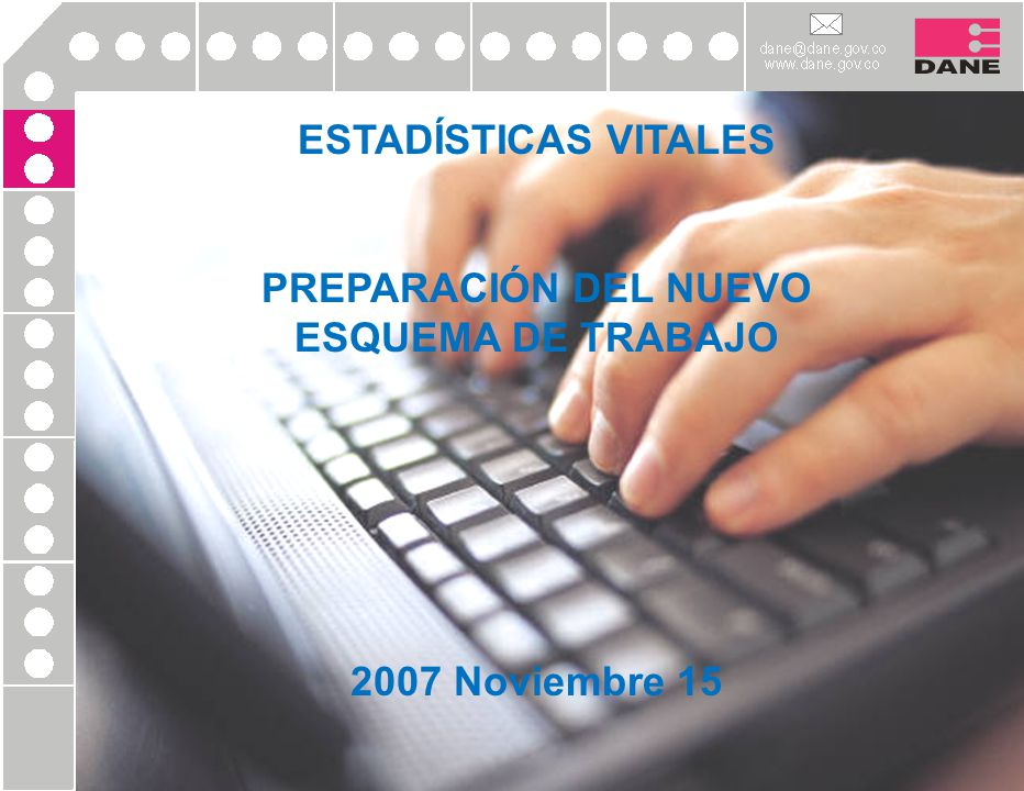 ESTADÍSTICAS VITALES PREPARACIÓN DEL NUEVO ESQUEMA DE TRABAJO 2007 Noviembre 15