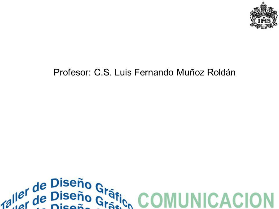 Profesor: C.S. Luis Fernando Muñoz Roldán