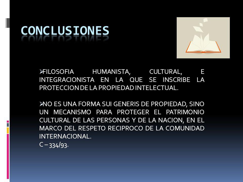 CONCLUSIONES FILOSOFIA HUMANISTA, CULTURAL, E INTEGRACIONISTA EN LA QUE SE INSCRIBE LA PROTECCION DE LA PROPIEDAD INTELECTUAL.