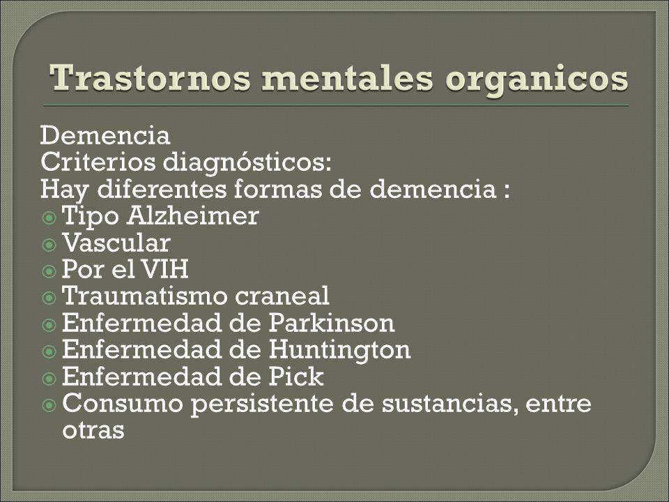 Demencia Criterios diagnósticos: Hay diferentes formas de demencia : Tipo Alzheimer. Vascular. Por el VIH.
