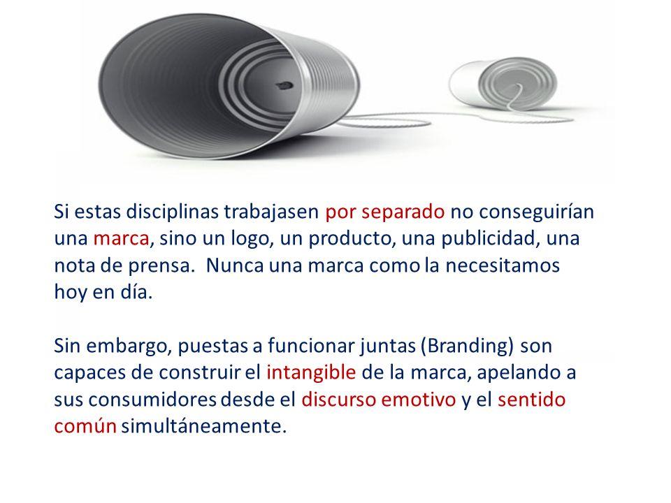 Si estas disciplinas trabajasen por separado no conseguirían una marca, sino un logo, un producto, una publicidad, una nota de prensa. Nunca una marca como la necesitamos hoy en día.