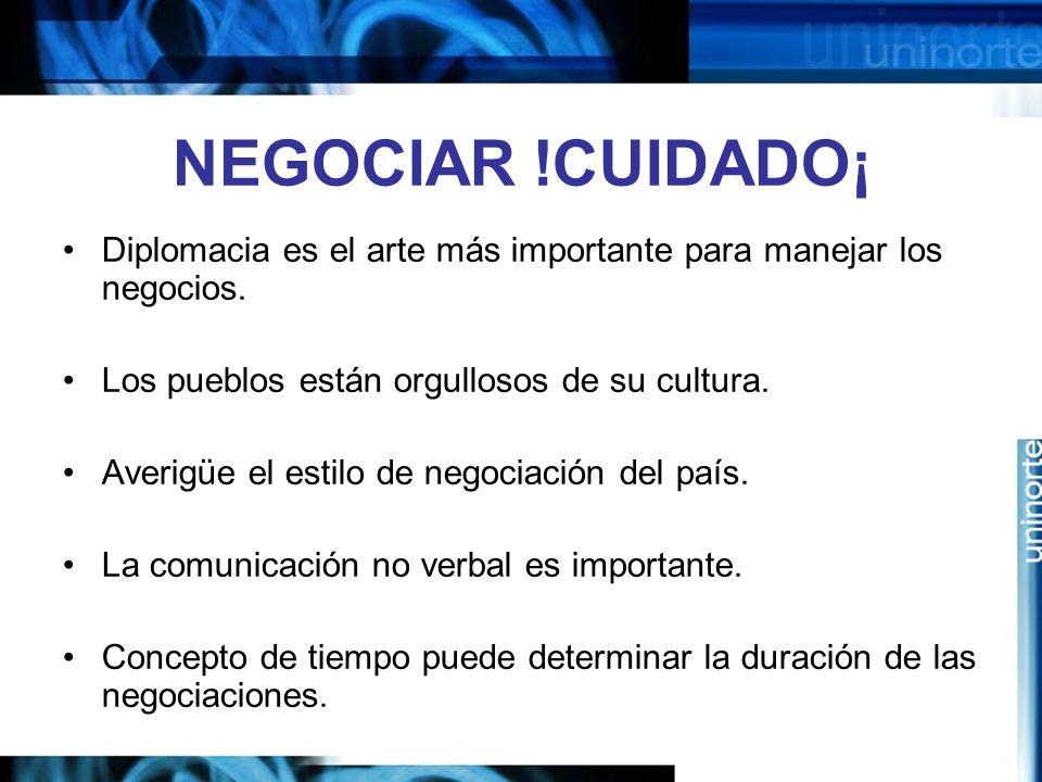 NEGOCIAR !CUIDADO¡ Diplomacia es el arte más importante para manejar los negocios. Los pueblos están orgullosos de su cultura.