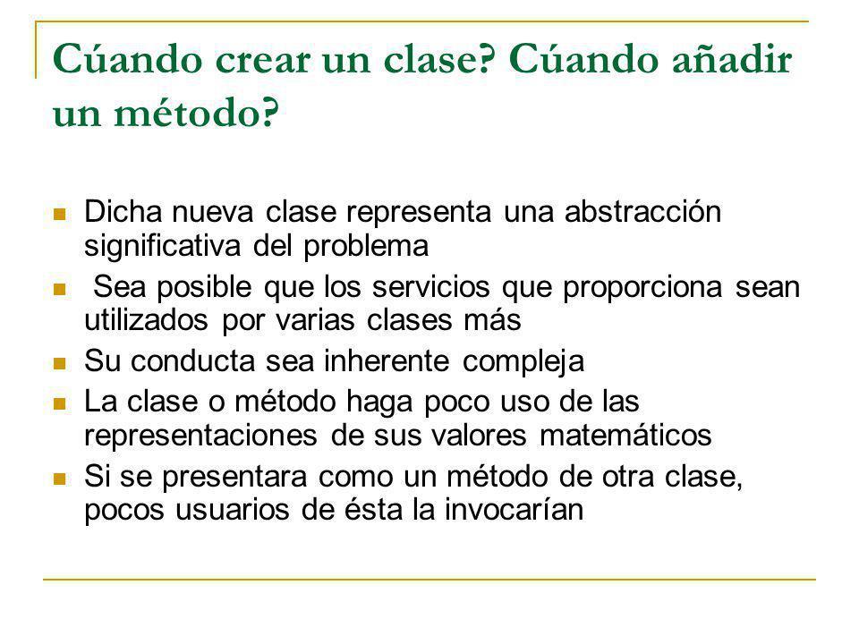 Cúando crear un clase Cúando añadir un método