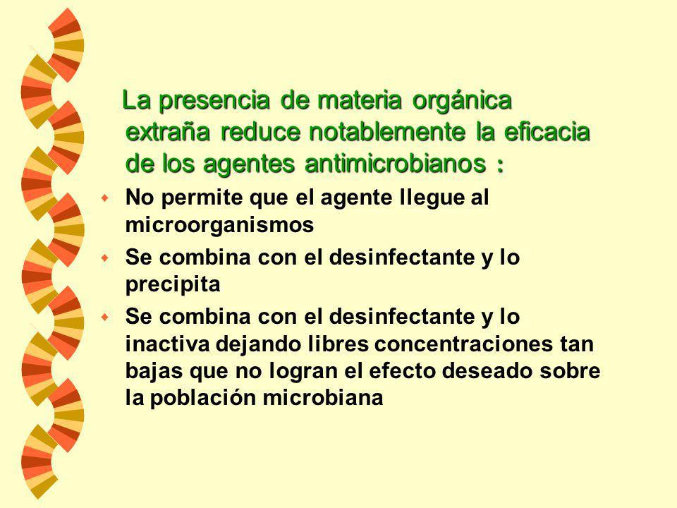 La presencia de materia orgánica extraña reduce notablemente la eficacia de los agentes antimicrobianos :