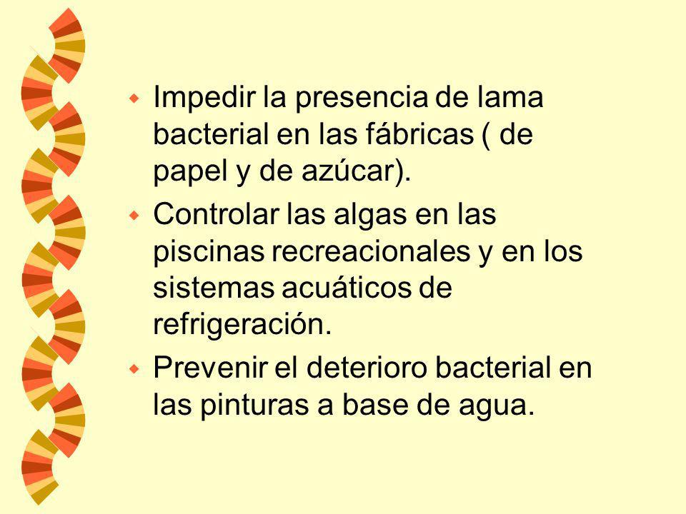 Impedir la presencia de lama bacterial en las fábricas ( de papel y de azúcar).