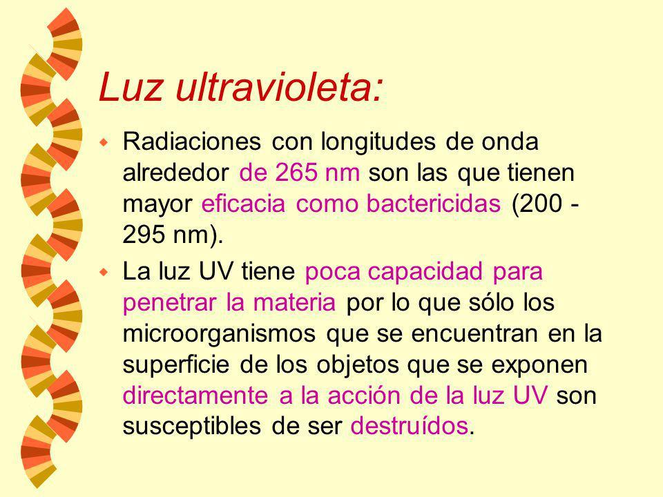 Luz ultravioleta: Radiaciones con longitudes de onda alrededor de 265 nm son las que tienen mayor eficacia como bactericidas (200 - 295 nm).