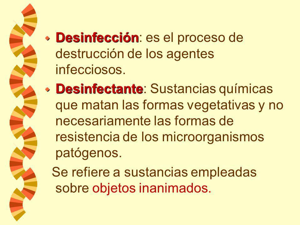 Desinfección: es el proceso de destrucción de los agentes infecciosos.