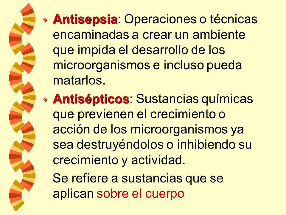 Antisepsia: Operaciones o técnicas encaminadas a crear un ambiente que impida el desarrollo de los microorganismos e incluso pueda matarlos.