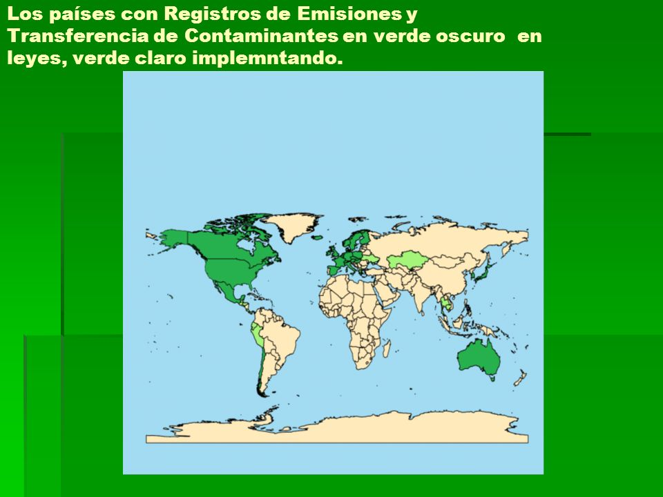 Los países con Registros de Emisiones y Transferencia de Contaminantes en verde oscuro en leyes, verde claro implemntando.