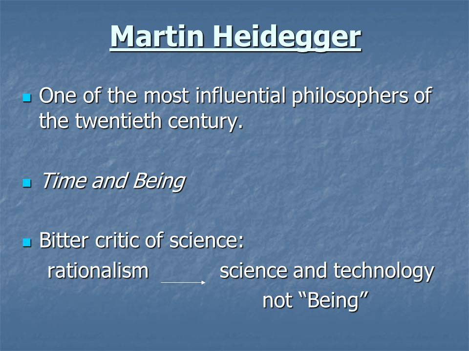 Martin Heidegger One of the most influential philosophers of the twentieth century. Time and Being.