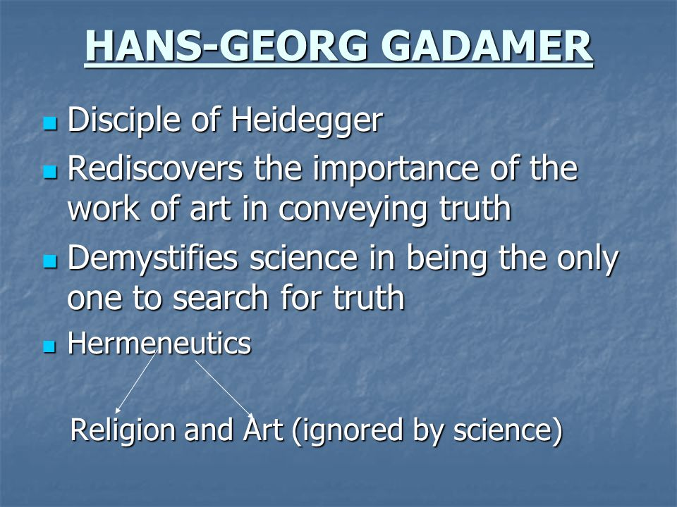 HANS-GEORG GADAMER Disciple of Heidegger