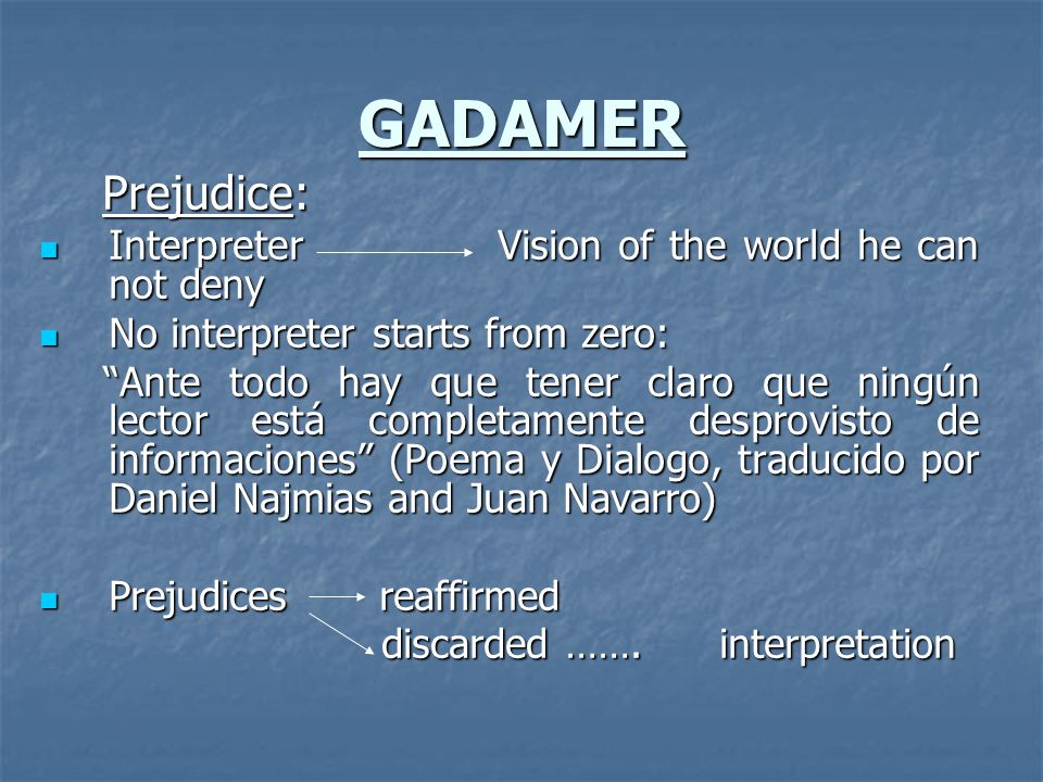 GADAMER Prejudice: Interpreter Vision of the world he can not deny