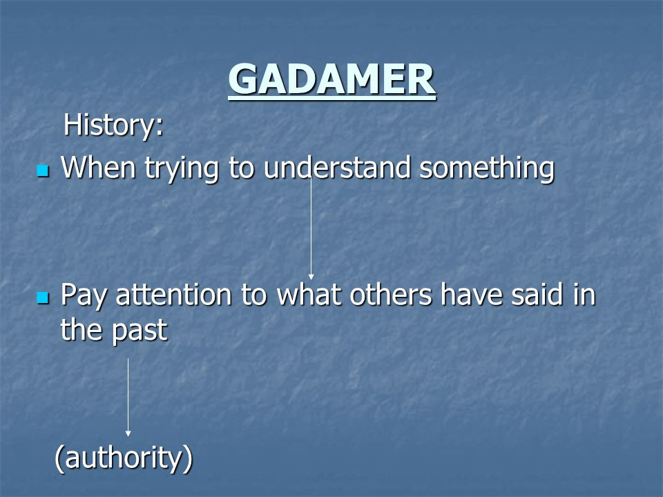 GADAMER History: When trying to understand something