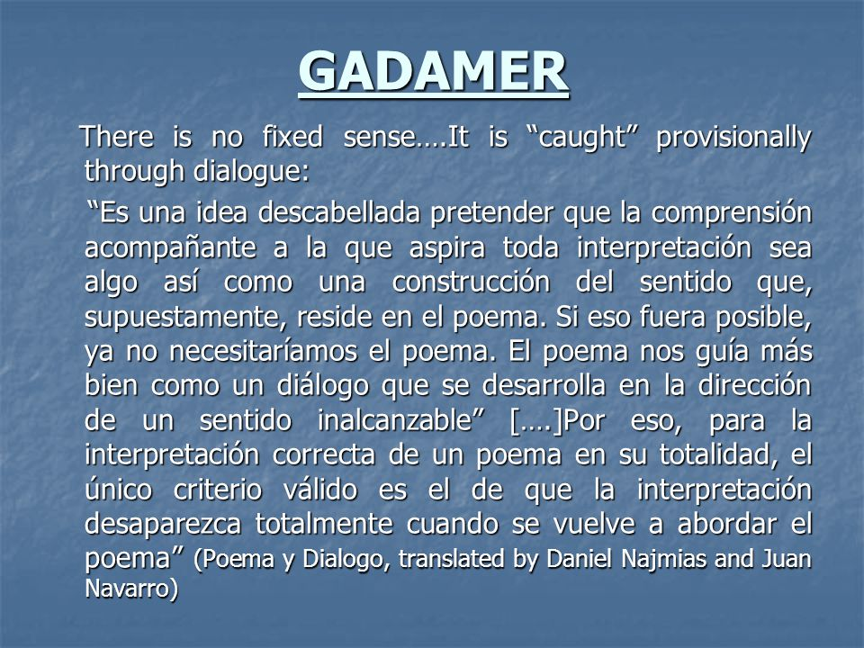 GADAMER There is no fixed sense….It is caught provisionally through dialogue: