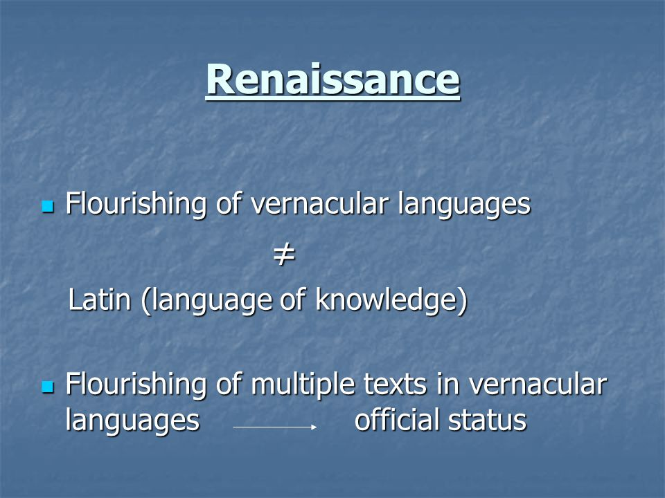 Renaissance ≠ Flourishing of vernacular languages
