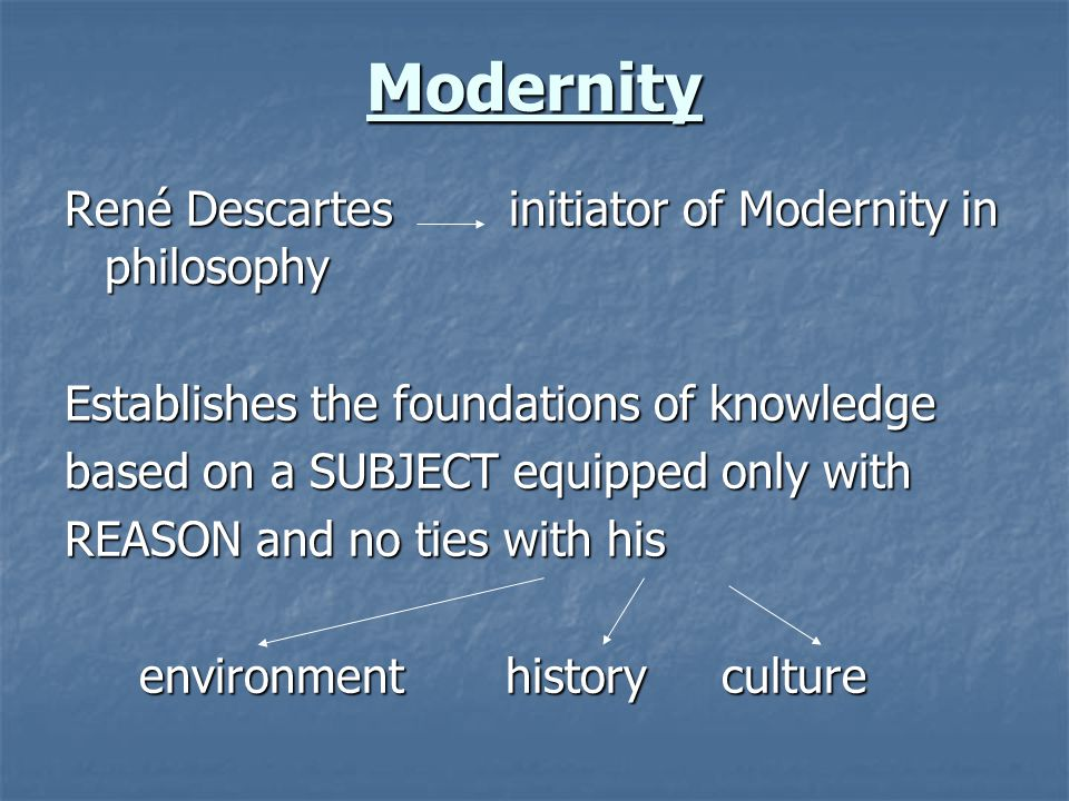Modernity René Descartes initiator of Modernity in philosophy