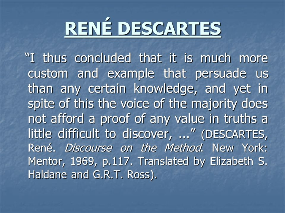 discovering the foundation of knowledge through the philosophy of rene descartes This cogito was the foundation for descartes of the early modern fathers of philosophy, rene descartes, stressed the importance of attaining knowledge through.