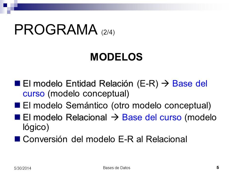 PROGRAMA (2/4) MODELOS. El modelo Entidad Relación (E-R)  Base del curso (modelo conceptual) El modelo Semántico (otro modelo conceptual)