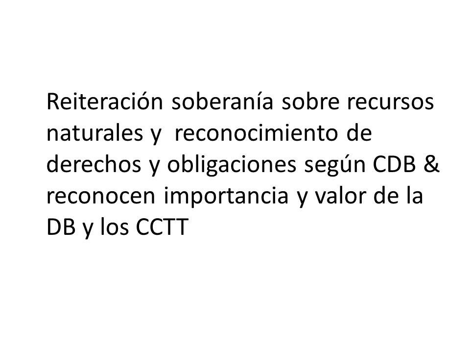 Reiteración soberanía sobre recursos naturales y reconocimiento de derechos y obligaciones según CDB & reconocen importancia y valor de la DB y los CCTT