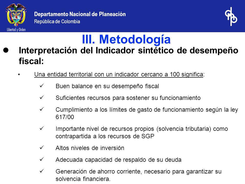 III. Metodología Interpretación del Indicador sintético de desempeño fiscal: Una entidad territorial con un indicador cercano a 100 significa:
