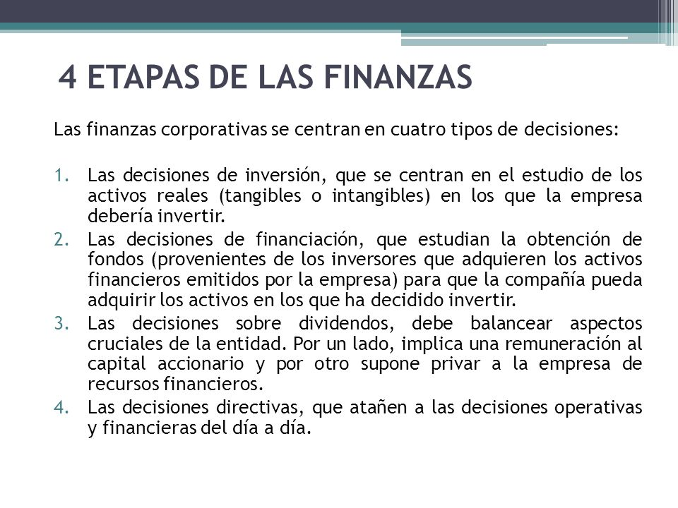 4 ETAPAS DE LAS FINANZAS Las finanzas corporativas se centran en cuatro tipos de decisiones: