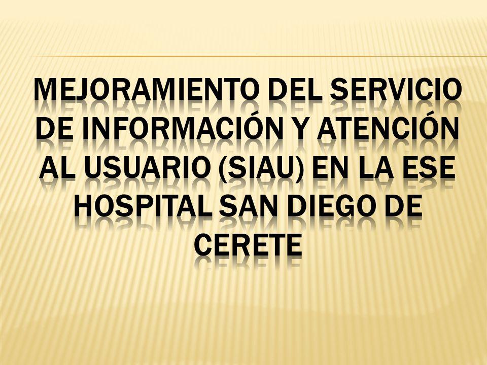 MEJORAMIENTO DEL SERVICIO DE INFORMACIÓN Y ATENCIÓN AL USUARIO (SIAU) EN LA ESE HOSPITAL SAN DIEGO DE CERETE