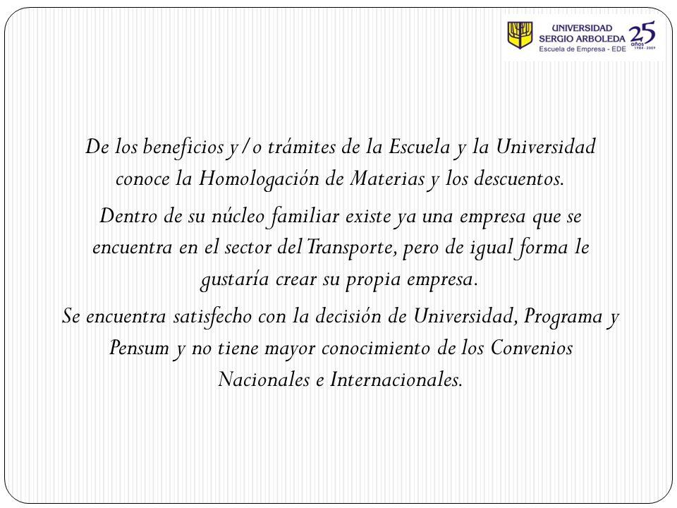 De los beneficios y/o trámites de la Escuela y la Universidad conoce la Homologación de Materias y los descuentos.
