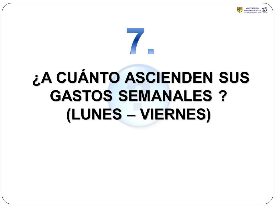 ¿A CUÁNTO ASCIENDEN SUS GASTOS SEMANALES (LUNES – VIERNES)