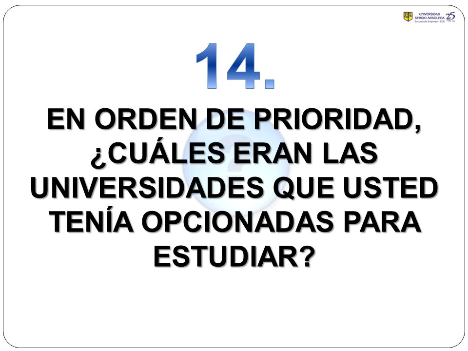 14. EN ORDEN DE PRIORIDAD, ¿CUÁLES ERAN LAS UNIVERSIDADES QUE USTED TENÍA OPCIONADAS PARA ESTUDIAR