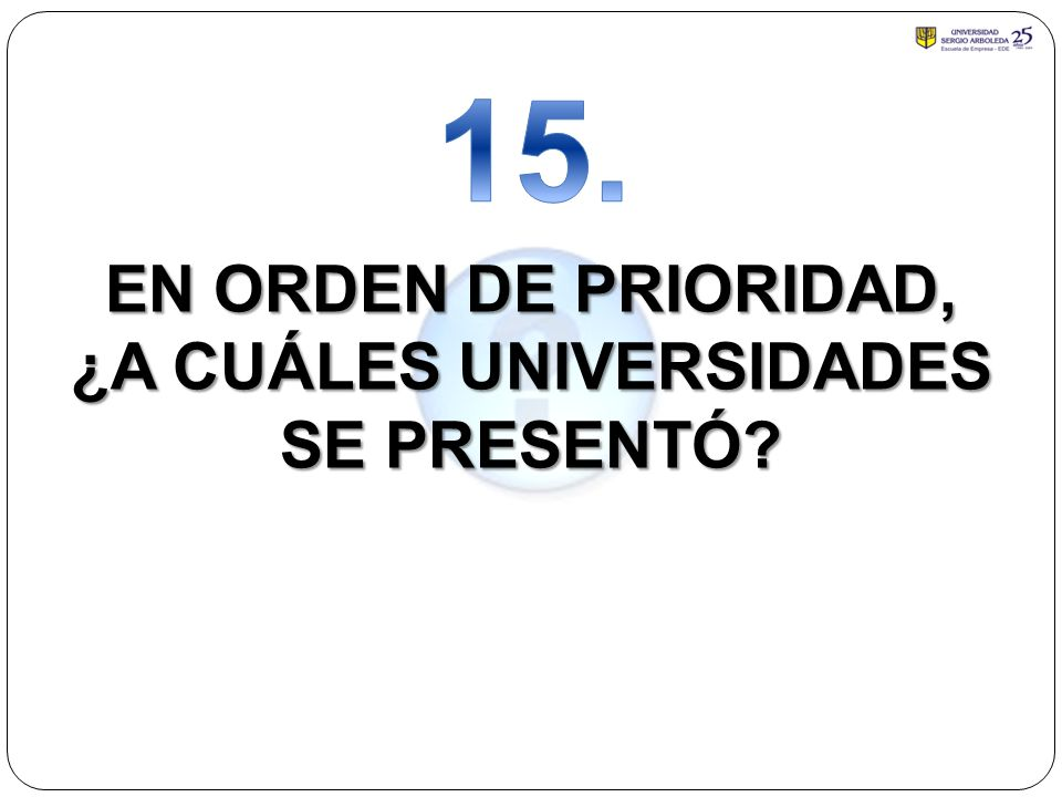 EN ORDEN DE PRIORIDAD, ¿A CUÁLES UNIVERSIDADES SE PRESENTÓ