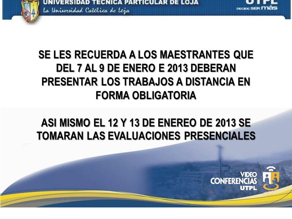 SE LES RECUERDA A LOS MAESTRANTES QUE DEL 7 AL 9 DE ENERO E 2013 DEBERAN PRESENTAR LOS TRABAJOS A DISTANCIA EN FORMA OBLIGATORIA