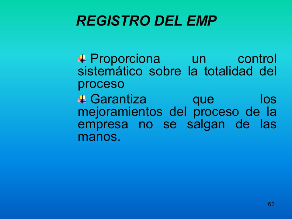 REGISTRO DEL EMP Proporciona un control sistemático sobre la totalidad del proceso.